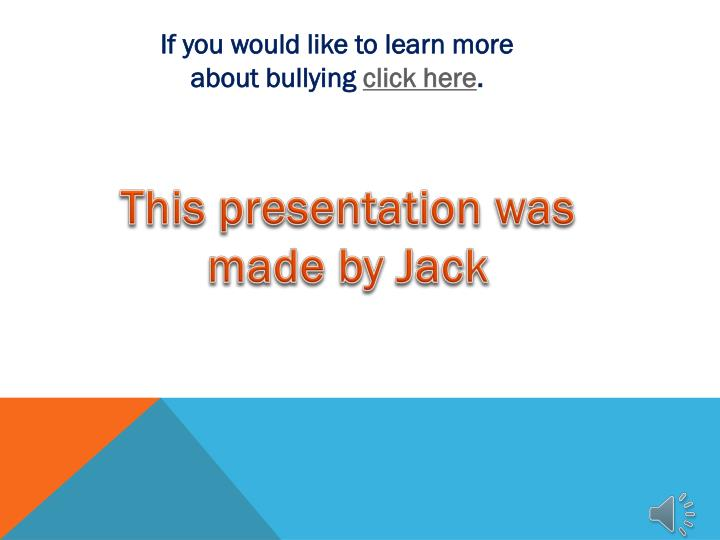If you would like to learn more about bullying