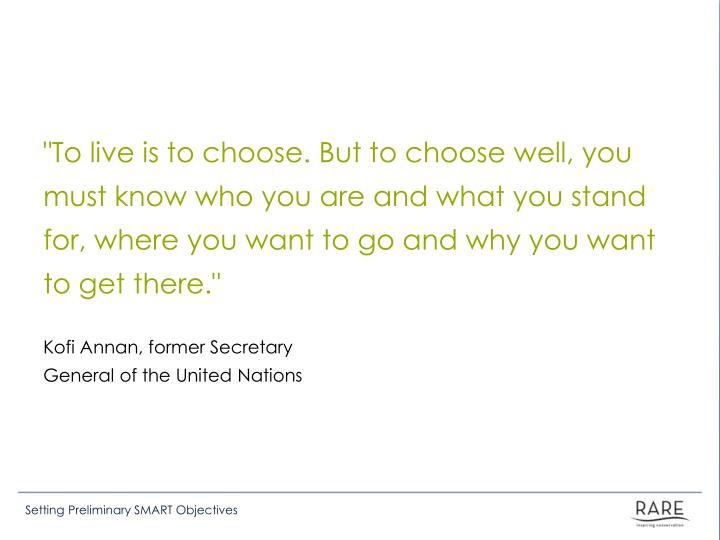 """To live is to choose. But to choose well, you must know who you are and what you stand for, where y..."