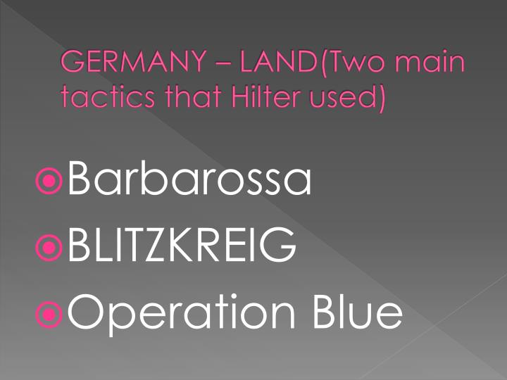 GERMANY – LAND(Two main tactics that