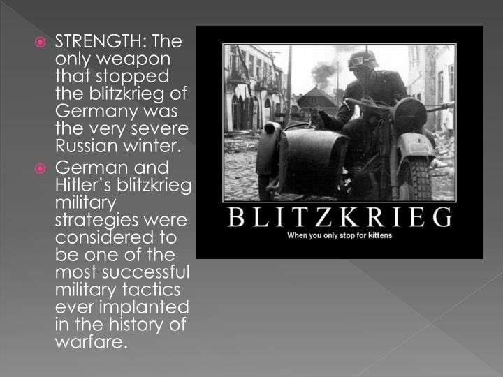 STRENGTH: The only weapon that stopped the blitzkrieg of Germany was the very severe Russian winter.