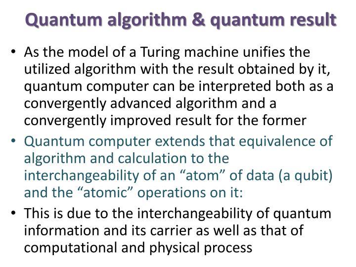 Quantum algorithm & quantum result