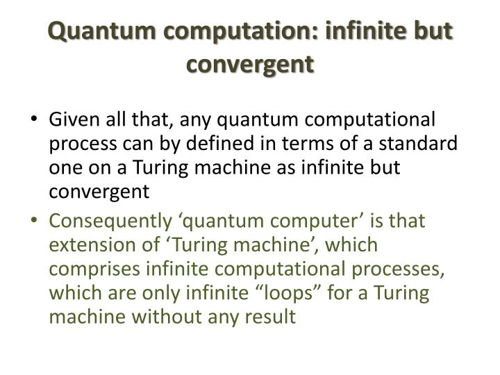 Quantum computation: infinite but convergent