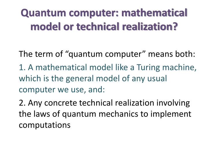Quantum computer mathematical model or technical realization