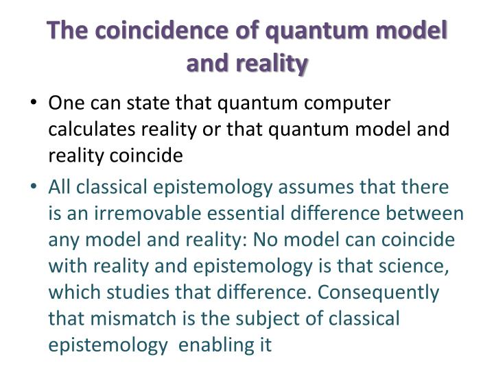 The coincidence of quantum model and reality