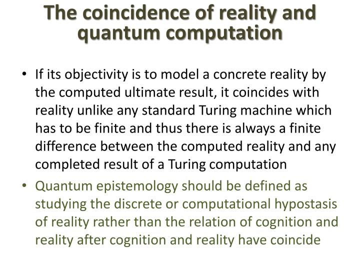 The coincidence of reality and quantum computation