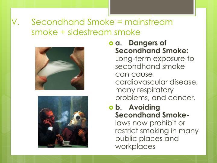 Secondhand Smoke = mainstream smoke +