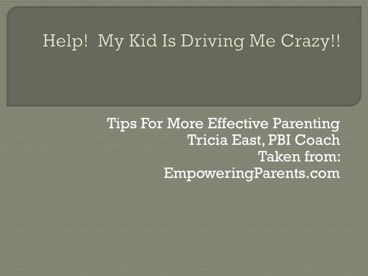 Help my kid is driving me crazy
