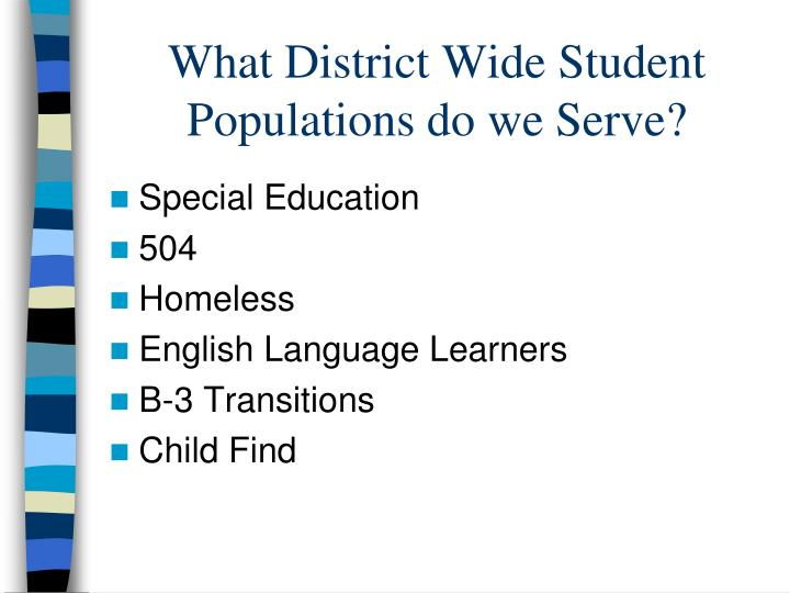 What District Wide Student Populations do we Serve?