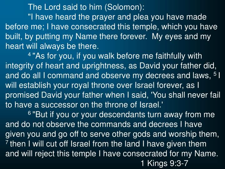 The Lord said to him (Solomon):