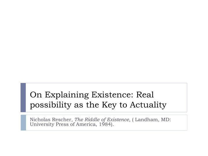 On Explaining Existence: Real possibility as the Key to Actuality