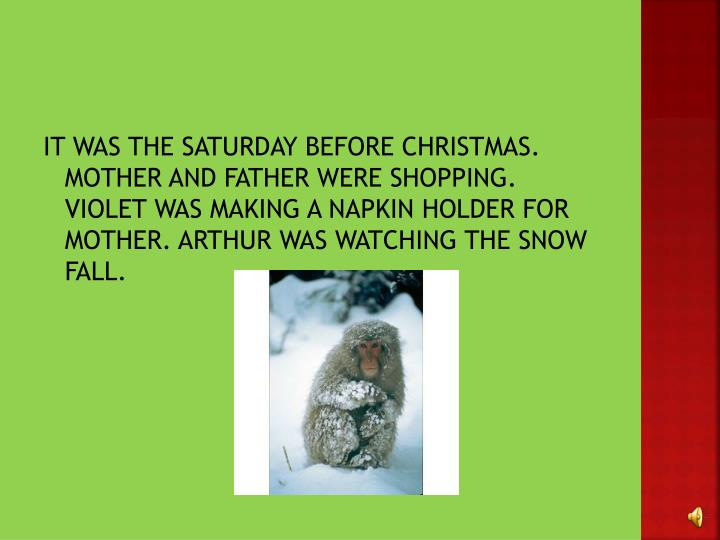 IT WAS THE SATURDAY BEFORE CHRISTMAS. MOTHER AND FATHER WERE SHOPPING. VIOLET WAS MAKING A NAPKIN HO...