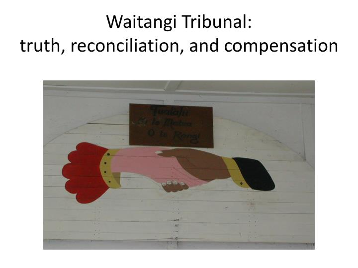 Waitangi tribunal truth reconciliation and compensation