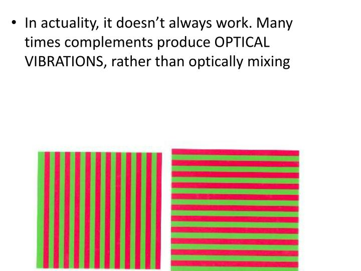 In actuality, it doesn't always work. Many times complements produce OPTICAL VIBRATIONS, rather than optically mixing