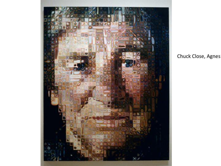 Chuck Close, Agnes