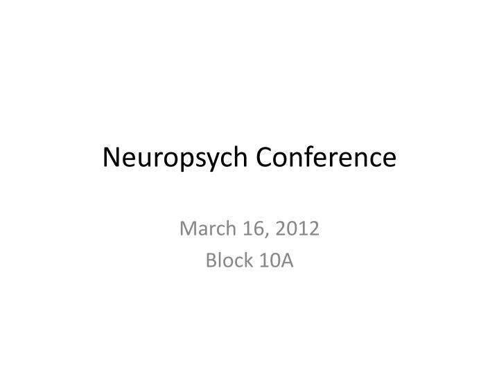 Neuropsych conference