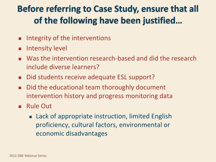 Before referring to Case Study, ensure that all of the following have been justified…