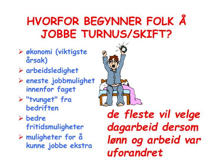 HVORFOR BEGYNNER FOLK Å JOBBE TURNUS/SKIFT?