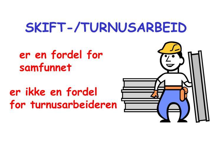 SKIFT-/TURNUSARBEID