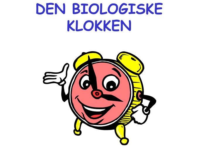 DEN BIOLOGISKE