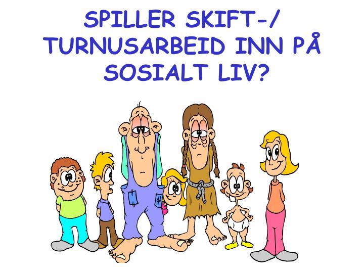 SPILLER SKIFT-/ TURNUSARBEID INN PÅ
