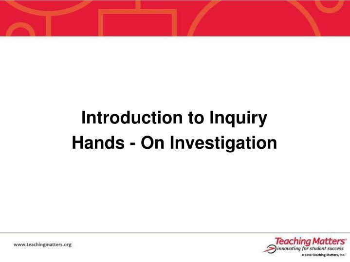 Introduction to Inquiry Hands - On Investigation