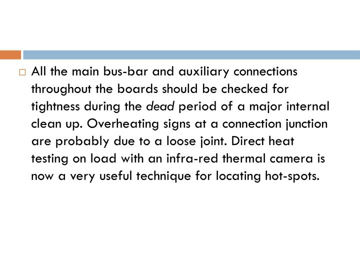 All the main bus-bar and auxiliary connections throughout the boards should be checked for tightness during the