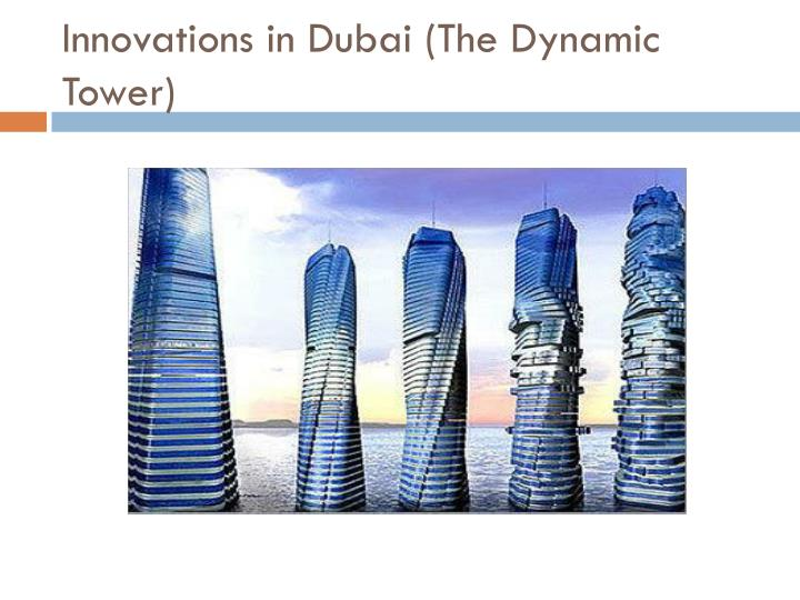 Innovations in Dubai (The Dynamic Tower)