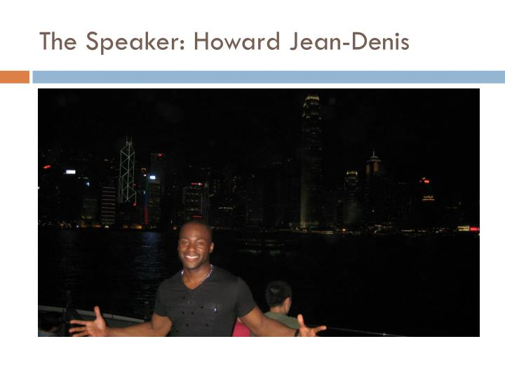 The Speaker: Howard Jean-Denis
