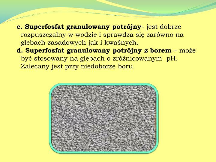 c. Superfosfat granulowany potrójny