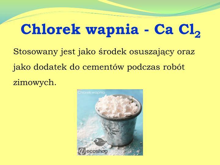 Chlorek wapnia - Ca Cl