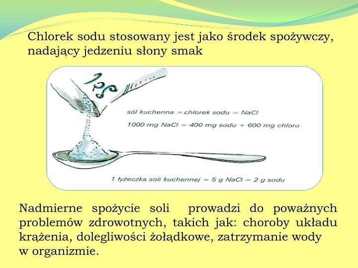 Chlorek sodu stosowany jest jako środek spożywczy, nadający jedzeniu słonysmak