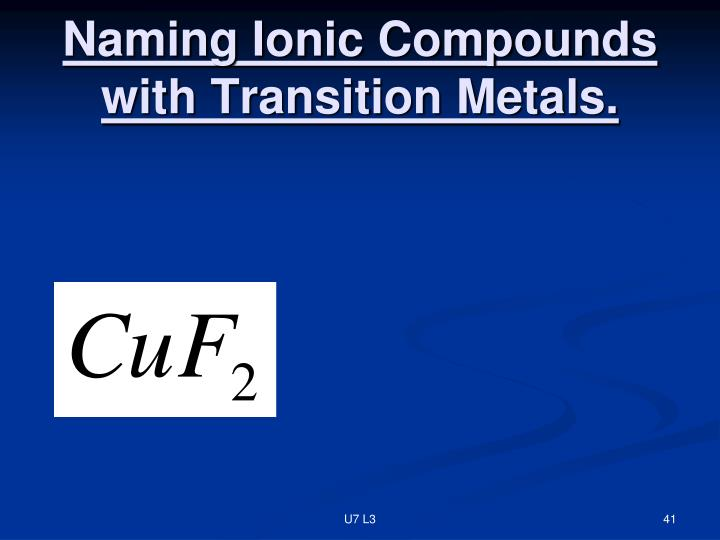 Naming Ionic Compounds with Transition Metals.
