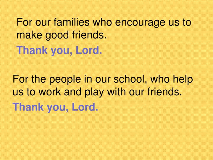 For our families who encourage us to make good friends.