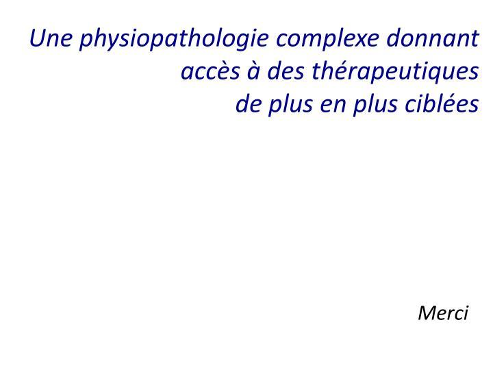 Une physiopathologie complexe donnant accès à des thérapeutiques