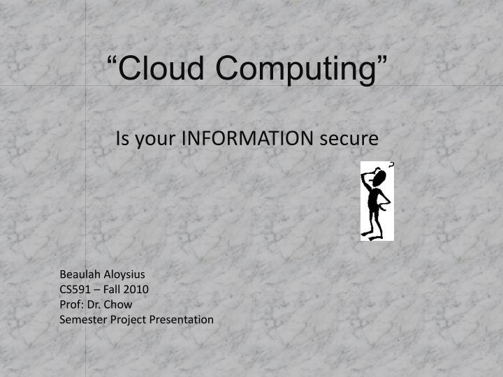 Cloud computing is your information secure