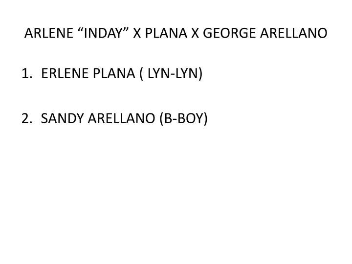 "ARLENE ""INDAY"" X PLANA X GEORGE ARELLANO"