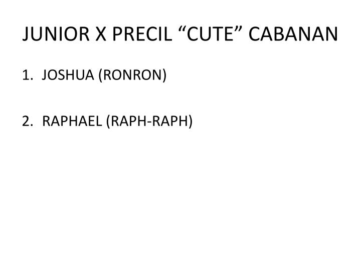 "JUNIOR X PRECIL ""CUTE"" CABANAN"