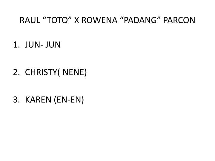 "RAUL ""TOTO"" X ROWENA ""PADANG"" PARCON"