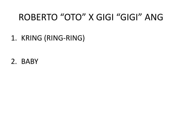 "ROBERTO ""OTO"" X GIGI ""GIGI"" ANG"