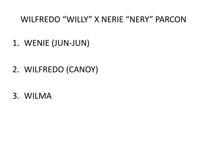 "WILFREDO ""WILLY"" X NERIE ""NERY"" PARCON"