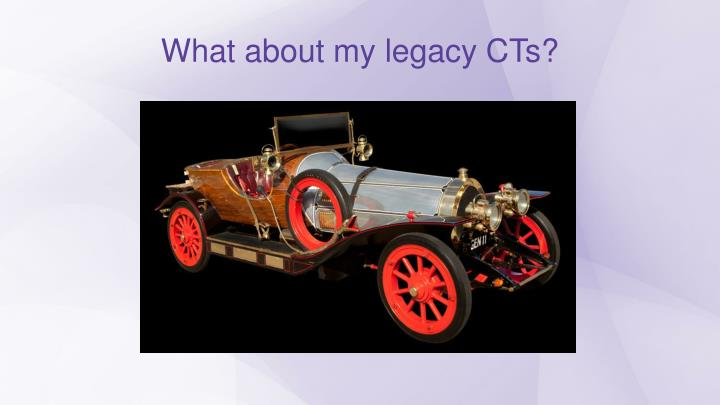 What about my legacy CTs?