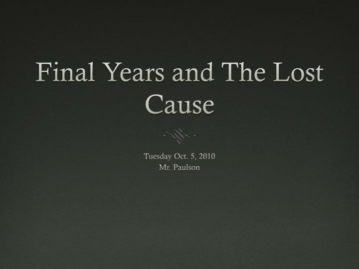 Final years and the lost cause