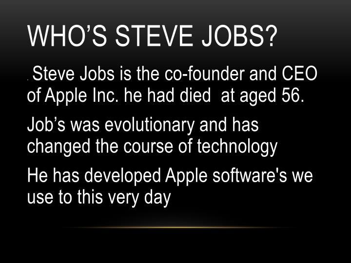 Who's Steve Jobs?