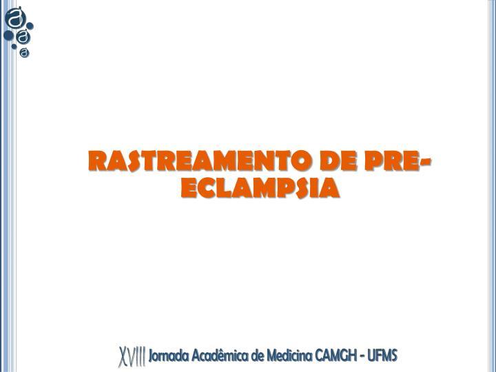RASTREAMENTO DE PRE-ECLAMPSIA