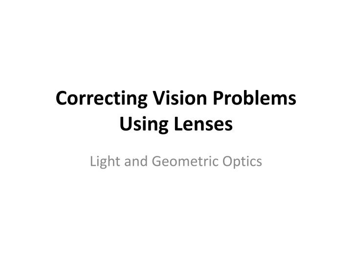 Correcting vision problems using lenses