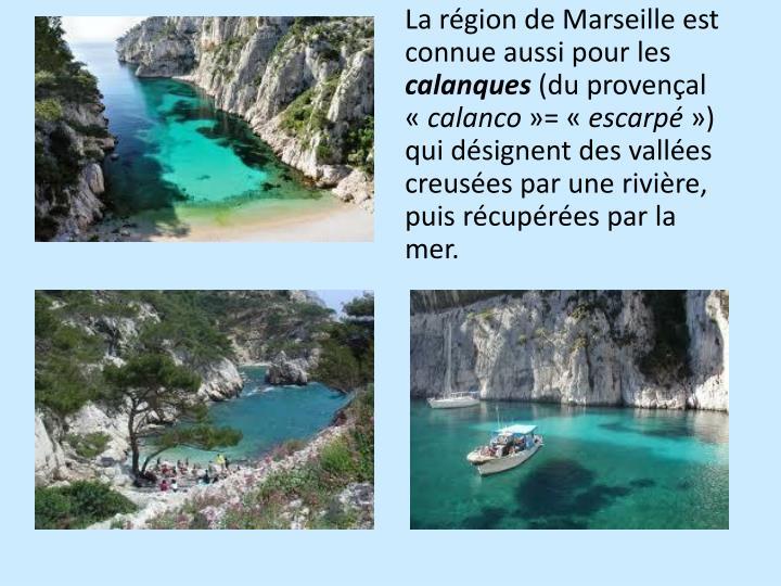 La région de Marseille est connue aussi pour les