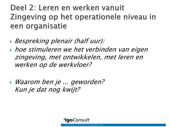 Deel 2: Leren en werken vanuit Zingeving op het operationele niveau in een organisatie