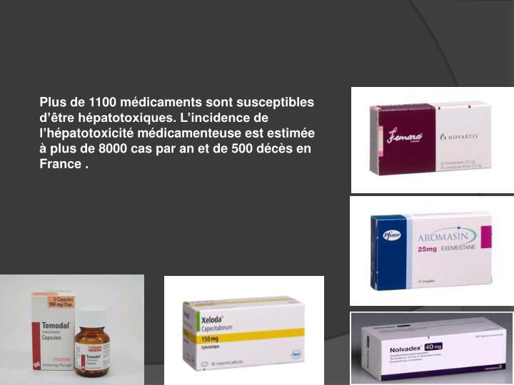Plus de 1100 médicaments sont susceptibles d'être hépatotoxiques. L'incidence de l'
