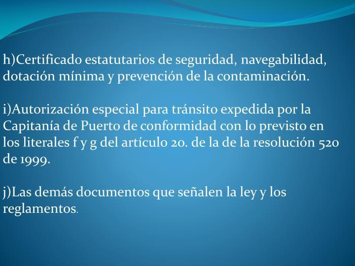 h)Certificado estatutarios de seguridad, navegabilidad, dotacin mnima y prevencin de la contaminacin.