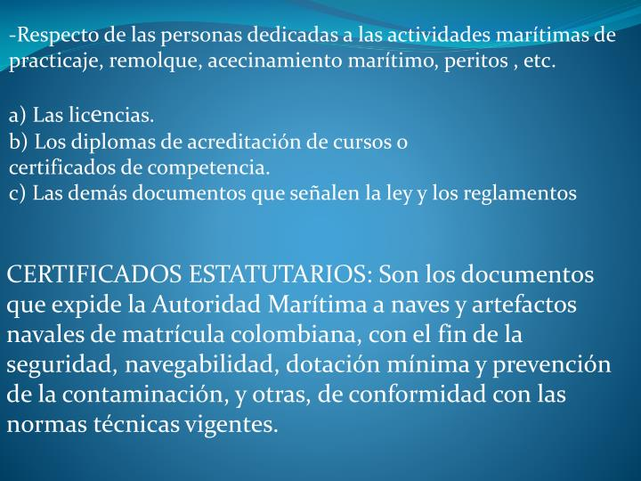 -Respecto de las personas dedicadas a las actividades martimas de practicaje, remolque, acecinamiento martimo, peritos , etc.
